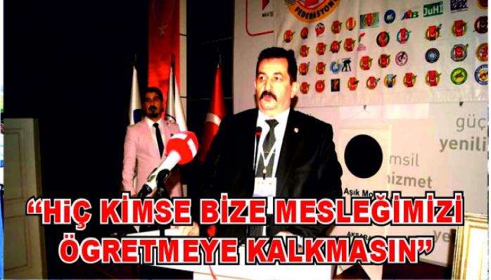 ''HiÇ KİMSE BİZE MESLEĞİMİZİ ÖGRETMEYE KALKMASIN''