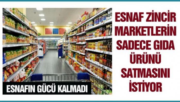 Esnaf Zincir Marketlerin Sadece Gıda Ürünü Satmasını İstiyor