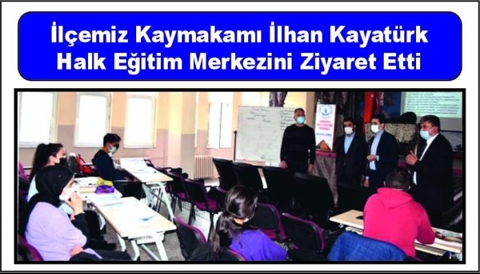 İlçemiz Kaymakamı İlhan Kayatürk Halk Eğitim Merkezini Ziyaret Etti