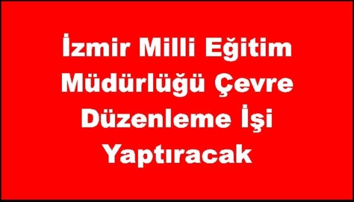 İzmir Milli Eğitim Müdürlüğü Çevre Düzenleme İşi Yaptıracak