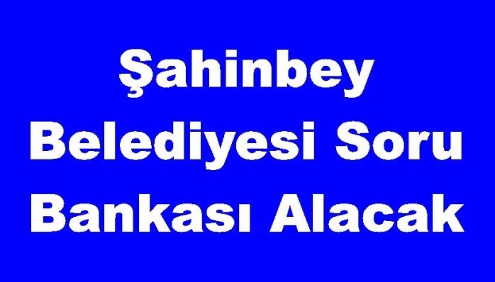 Şahinbey Belediyesi Soru Bankası Alacak