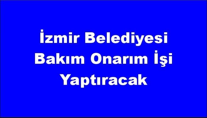 İzmir Belediyesi Bakım Onarım İşi Yaptıracak