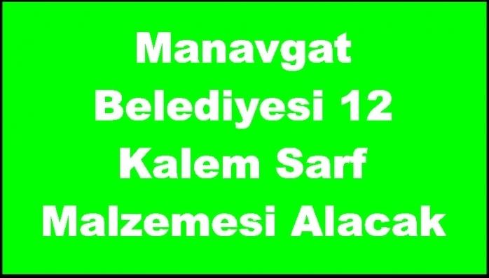 Manavgat Belediyesi 12 Kalem Sarf Malzemesi Alacak
