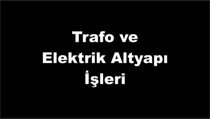 Trafo ve Elektrik Altyapı İşleri