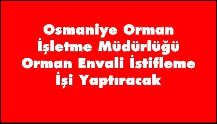 Osmaniye Orman İşletme Müdürlüğü Orman Envali İstifleme İşi Yaptıracak