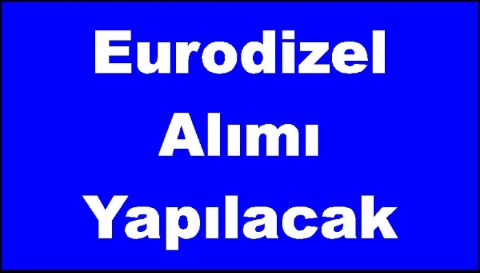 Eurodizel Alımı Yapılacak